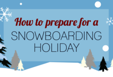 How to prepare for a snowboarding holiday?